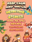keep calm and watch detective Spencer how he will behave with plant and animals: A Gorgeous Coloring and Guessing Game Book for Spencer /gift for Spen Cover Image