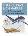 Field Guide to Sharks, Rays & Chimaeras of Europe and the Mediterranean Cover Image