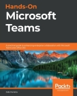 Hands-On Microsoft Teams: A practical guide to enhancing enterprise collaboration with Microsoft Teams and Office 365 Cover Image