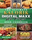 The Ultimate Kalorik Digital Maxx Air Fryer Oven Cookbook: 500 Newest, Popular, Healthy and Flavorful Recipes for the Novice to Add More Healthy and D Cover Image