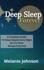 Deep Sleep Forever: A Complete Guide To Sleep Deeply Every Night As You Have Always Dreamed!!! Cover Image