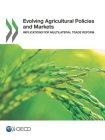 Evolving Agricultural Policies and Markets: Implications for Multilateral Trade Reform Cover Image