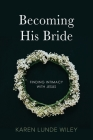 Becoming His Bride: Finding Intimacy with Jesus Cover Image