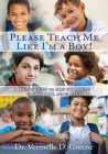 Please Teach Me Like I'm a Boy!: Ten steps to his success in school and in life Cover Image