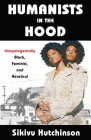 Humanists in the Hood: Unapologetically Black, Feminist, and Heretical (Humanism in Practice) Cover Image