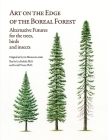 Art on the Edge of the Boreal Forest: Alternative Futures for the trees, birds and insects Cover Image