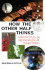 How the Other Half Thinks: Adventures in Mathematical Reasoning Cover Image