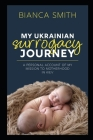My Ukrainian Surrogacy Journey: A Personal Account of my Mission to Motherhood in Kiev Cover Image