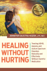 Healing without Hurting: Treating ADHD, Apraxia and Autism Spectrum Disorders Naturally and Effectively without Harmful Medications Cover Image