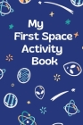 My First Space Activity Book: A Fun Kid Workbook Game For Learning, Solar System Coloring, Dot to Dot, Mazes, Word Search and More! Cover Image