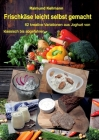 Frischkäse leicht selbst gemacht: 62 kreative Variationen aus Joghurt von klassisch bis abgefahren Cover Image