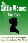 Little Women: The Play: A Faithful Adaptation of Louisa May Alcott's Novel for the Theater Cover Image