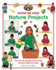 Show Me How: Nature Projects: Fun-To-Do Projects for Kids Shown Step by Step Cover Image