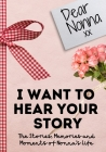 Dear Nonna. I Want To Hear Your Story: A Guided Memory Journal to Share The Stories, Memories and Moments That Have Shaped Nonna's Life - 7 x 10 inch Cover Image