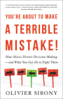 You're About to Make a Terrible Mistake: How Biases Distort Decision-Making and What You Can Do to Fight Them Cover Image