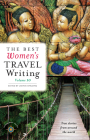 The Best Women's Travel Writing, Volume 10: True Stories from Around the World Cover Image