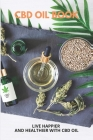CBD Oil Book: Live Happier And Healthier With CBD Oil: Ms And Cbd Oil Benefits Cover Image