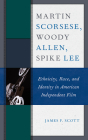 Martin Scorsese, Woody Allen, Spike Lee: Ethnicity, Race, and Identity in American Independent Film Cover Image