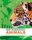 Infographic Animals: Incredible Facts, Visually Presented Cover Image
