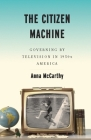 The Citizen Machine: Governing by Television in 1950s America Cover Image