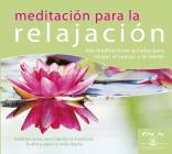 Meditación Para La Relajación: Tres Meditaciones Guiadas Para Relajar El Cuerpo Y La Mente (Vive La Meditacion) Cover Image