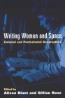 Writing Women and Space: Colonial and Postcolonial Geographies (Mappings: Society/Theory/Space) Cover Image