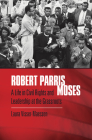 Robert Parris Moses: A Life in Civil Rights and Leadership at the Grassroots Cover Image