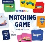 Matching Game: Ways We Travel (Tiny Travelers) Cover Image