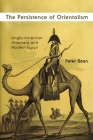 The Persistence of Orientalism: Anglo-American Historians and Modern Egypt (Middle East Studies Beyond Dominant Paradigms) Cover Image