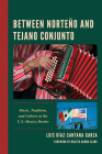 Between Norteño and Tejano Conjunto: Music, Tradition, and Culture at the U.S.-Mexico Border Cover Image