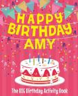 Happy Birthday Amy - The Big Birthday Activity Book: (Personalized Children's Activity Book) Cover Image