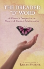 The Dreaded D Word: A Woman's Perspective on Divorce & Relationships Cover Image