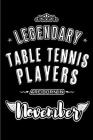 Legendary Table Tennis Players are born in November: Blank Lined Journal Notebooks Diary as Appreciation, Birthday, Welcome, Farewell, Thank You, Chri Cover Image
