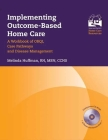 Implementing Outcome-Based Home Care: A Workbook of Obqi, Care Pathways and Disease Management: A Workbook of Obqi, Care Pathways and Disease Manageme Cover Image