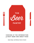 The Beer Pantry: Cooking at the Intersection of Craft Beer and Great Food Cover Image