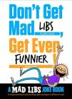 Don't Get Mad Libs, Get Even Funnier!: A Mad Libs Joke Book Cover Image
