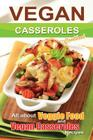 Vegan casseroles cookbook: is all about veggie food and Vegan casseroles recipes Cover Image