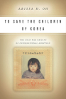 To Save the Children of Korea: The Cold War Origins of International Adoption (Asian America) Cover Image
