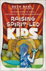 Raising Spirit-Led Kids: Guiding Kids to Walk Naturally in the Supernatural Cover Image