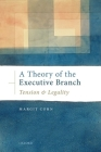 A Theory of the Executive Branch: Tension and Legality Cover Image
