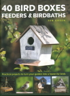 40 Bird Boxes, Feeders & Birdbaths: Practical Projects to Turn Your Garden Into a Haven for Birds Cover Image