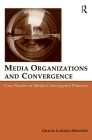 Media Organizations and Convergence: Case Studies of Media Convergence Pioneers (Lea's Communication) Cover Image