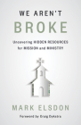 We Aren't Broke: Uncovering Hidden Resources for Mission and Ministry Cover Image