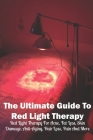 The Ultimate Guide To Red Light Therapy: Red Light Therapy For Acne, Fat Loss, Skin Damage, Anti-Aging, Hair Loss, Pain And More: Chiropractic Techniq Cover Image