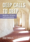 Deep Calls to Deep: Mysticism, Scripture, and Contemplation Cover Image
