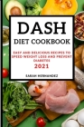 Dash Diet Cookbook 2021: Easy and Delicious Recipes to Speed Weight Loss and Prevent Diabetes Cover Image