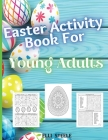 Easter Coloring Book For Young Adults: Amazing Easter coloring book for young Adults with Beautiful eggs Design, Tangled Ornaments, and More! Cover Image