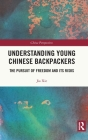 Understanding Young Chinese Backpackers: The Pursuit of Freedom and Its Risks (China Perspectives) Cover Image