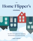 The  Home Flipper's Journal: Your All-in-One Logbook for Organizing and Executing a Successful Home Flip Cover Image