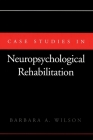 Case Studies in Neuropsychological Rehabilitation (Contemporary Neurology Series (Cloth)) Cover Image